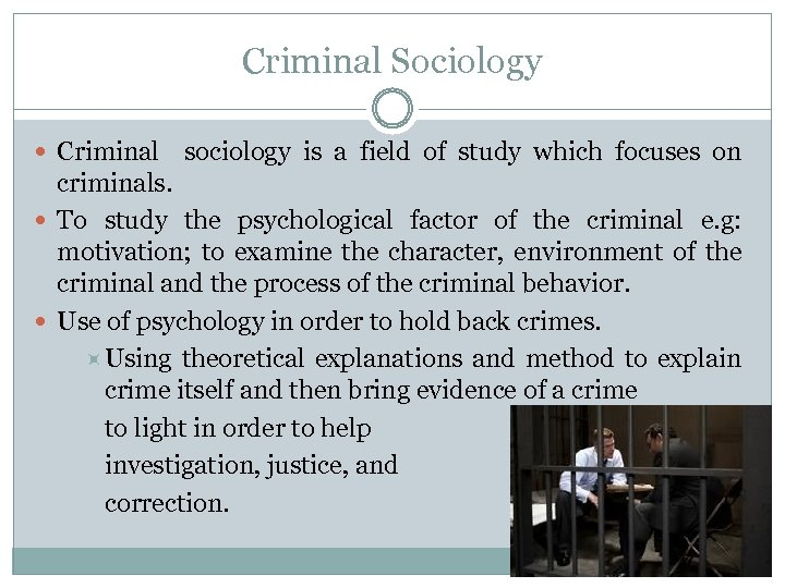 Criminal Sociology Criminal sociology is a field of study which focuses on criminals. To