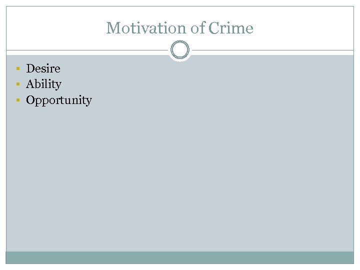 Motivation of Crime § Desire § Ability § Opportunity