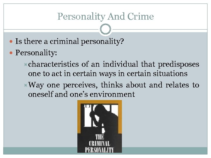 Personality And Crime Is there a criminal personality? Personality: characteristics of an individual that