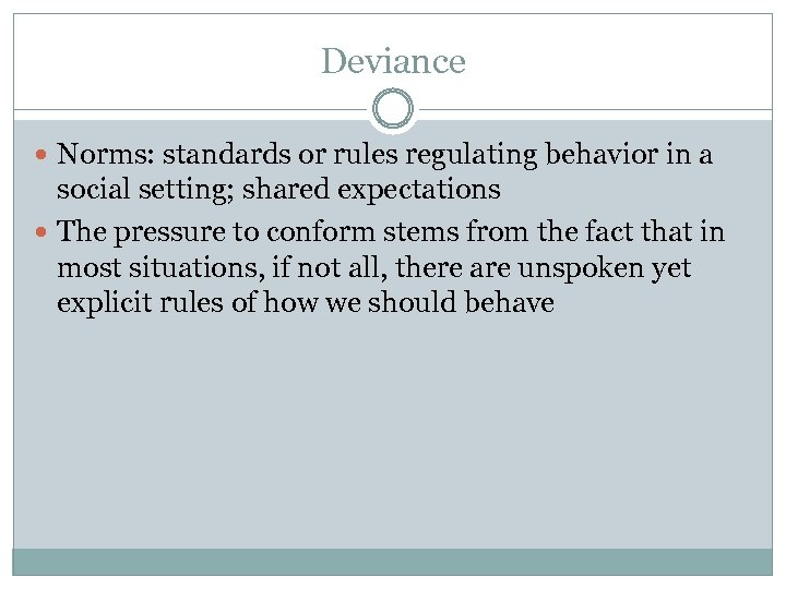 Deviance Norms: standards or rules regulating behavior in a social setting; shared expectations The