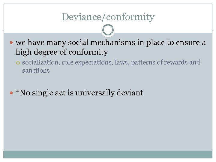 Deviance/conformity we have many social mechanisms in place to ensure a high degree of