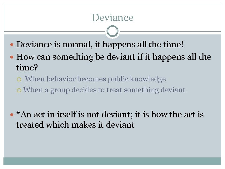 Deviance is normal, it happens all the time! How can something be deviant if