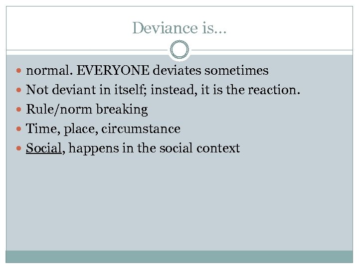 Deviance is… normal. EVERYONE deviates sometimes Not deviant in itself; instead, it is the