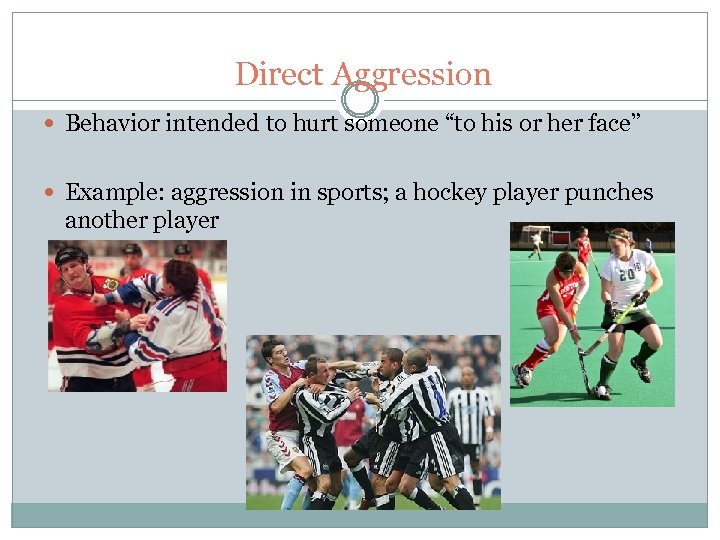 "Direct Aggression Behavior intended to hurt someone ""to his or her face"" Example: aggression"