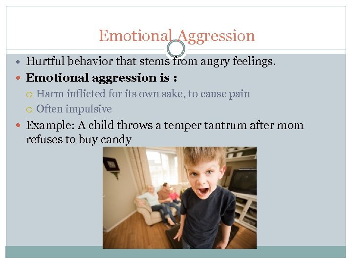 Emotional Aggression Hurtful behavior that stems from angry feelings. Emotional aggression is : Harm
