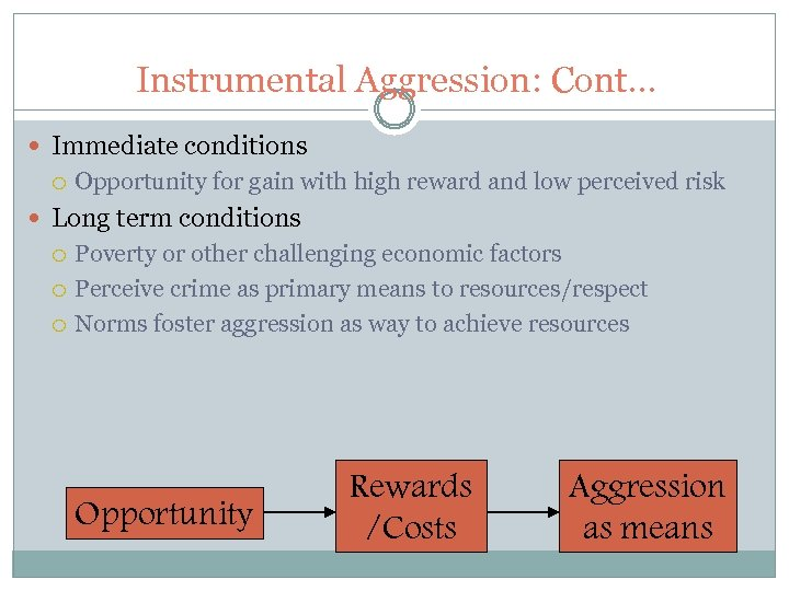 Instrumental Aggression: Cont… Immediate conditions Opportunity for gain with high reward and low perceived