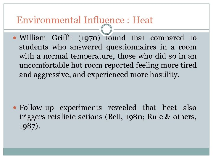 Environmental Influence : Heat William Griffit (1970) found that compared to students who answered