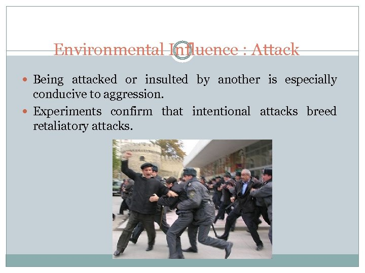 Environmental Influence : Attack Being attacked or insulted by another is especially conducive to