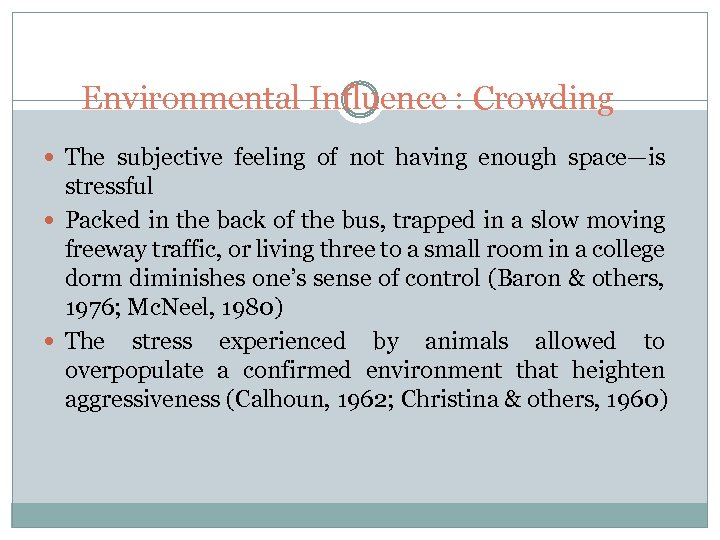 Environmental Influence : Crowding The subjective feeling of not having enough space—is stressful Packed
