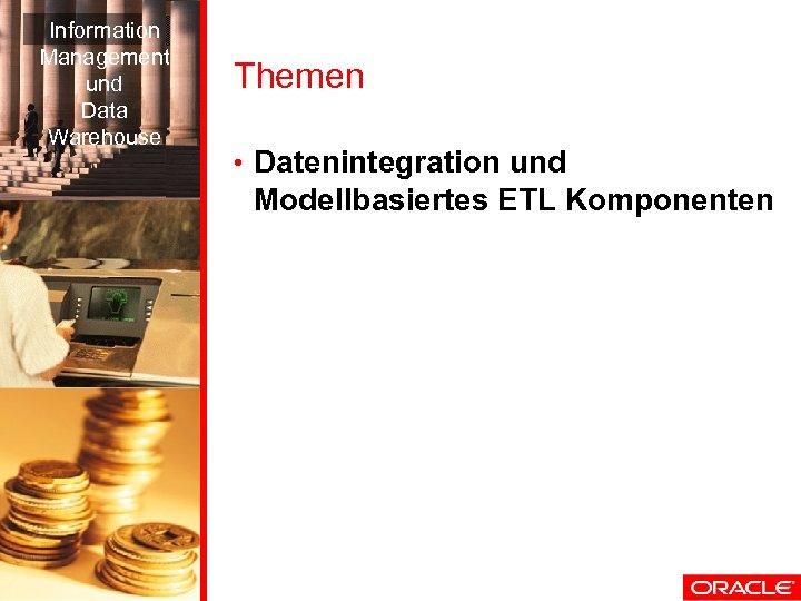 Information Management und Data Warehouse Themen • Datenintegration und Modellbasiertes ETL Komponenten