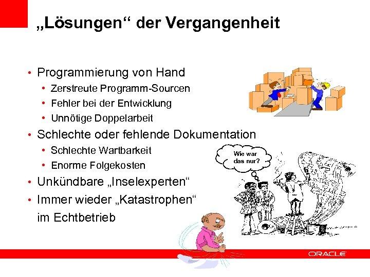 """""""Lösungen"""" der Vergangenheit • Programmierung von Hand • Zerstreute Programm-Sourcen • Fehler bei der"""