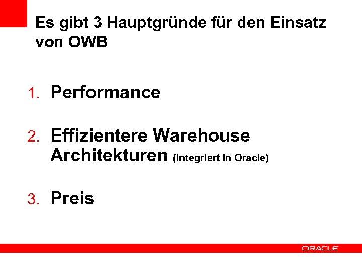 Es gibt 3 Hauptgründe für den Einsatz von OWB 1. Performance 2. Effizientere Warehouse