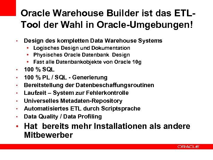 Oracle Warehouse Builder ist das ETLTool der Wahl in Oracle-Umgebungen! • Design des kompletten