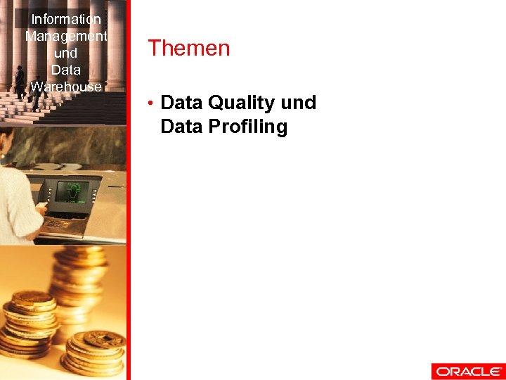Information Management und Data Warehouse Themen • Data Quality und Data Profiling