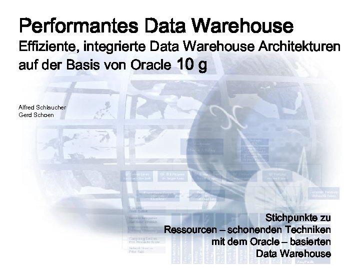 Performantes Data Warehouse Effiziente, integrierte Data Warehouse Architekturen auf der Basis von Oracle 10