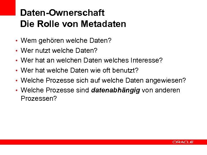 Daten-Ownerschaft Die Rolle von Metadaten • Wem gehören welche Daten? • Wer nutzt welche