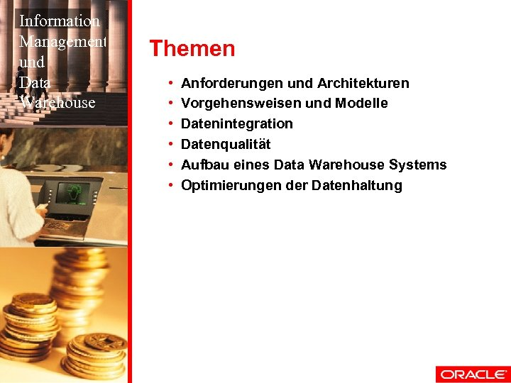 Information Management und Data Warehouse Themen • • • Anforderungen und Architekturen Vorgehensweisen und