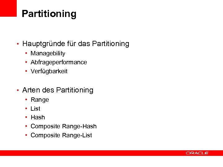 Partitioning • Hauptgründe für das Partitioning • Managebility • Abfrageperformance • Verfügbarkeit • Arten