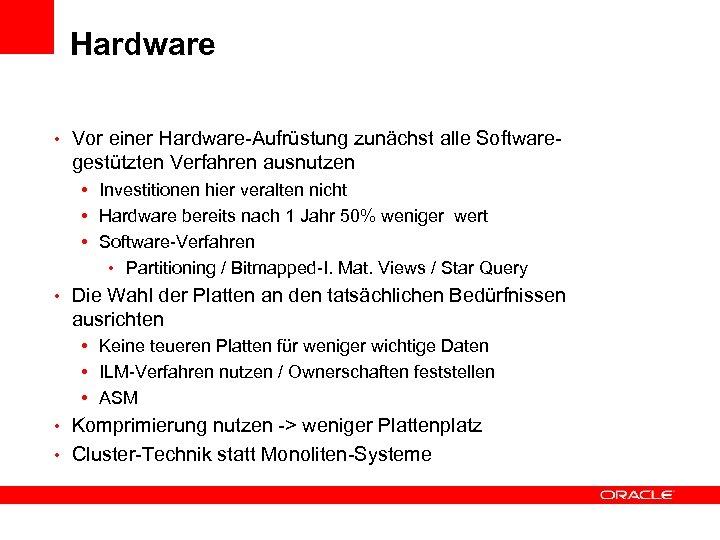 Hardware • Vor einer Hardware-Aufrüstung zunächst alle Software- gestützten Verfahren ausnutzen • Investitionen hier