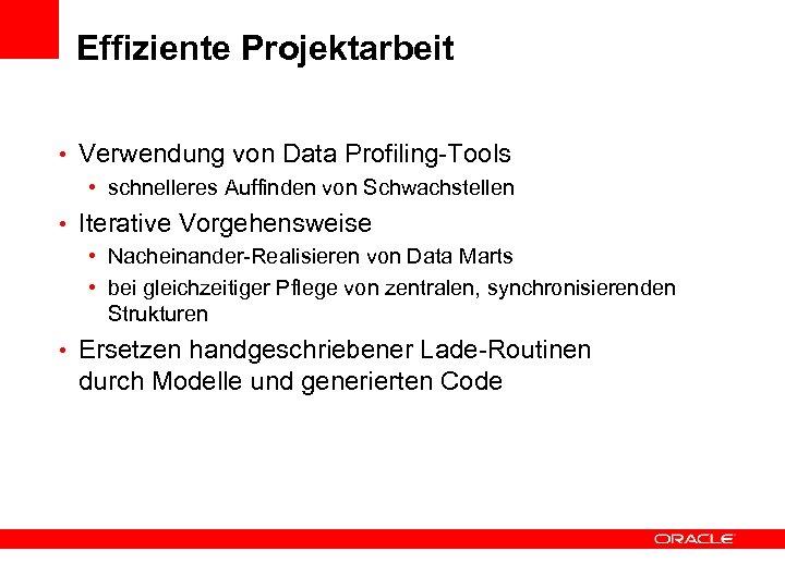 Effiziente Projektarbeit • Verwendung von Data Profiling-Tools • schnelleres Auffinden von Schwachstellen • Iterative