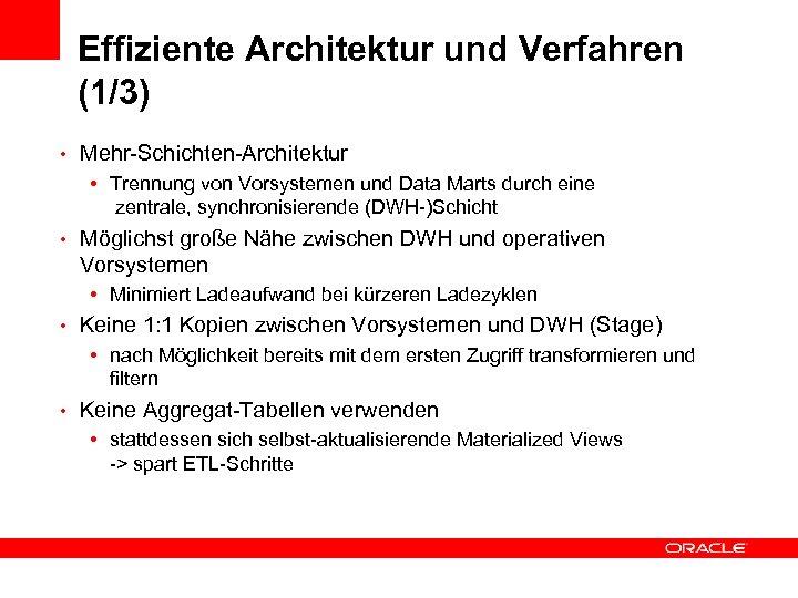 Effiziente Architektur und Verfahren (1/3) • Mehr-Schichten-Architektur • Trennung von Vorsystemen und Data Marts