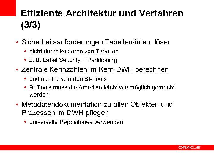 Effiziente Architektur und Verfahren (3/3) • Sicherheitsanforderungen Tabellen-intern lösen • nicht durch kopieren von