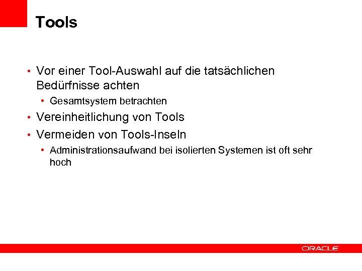 Tools • Vor einer Tool-Auswahl auf die tatsächlichen Bedürfnisse achten • Gesamtsystem betrachten •