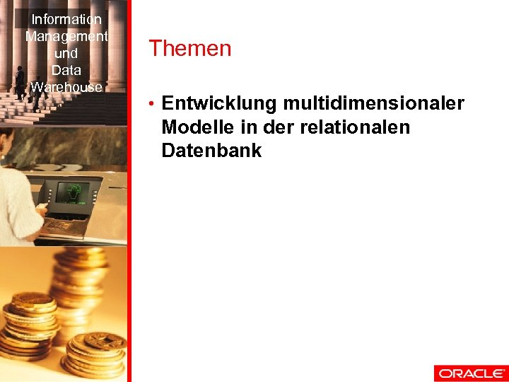 Information Management und Data Warehouse Themen • Entwicklung multidimensionaler Modelle in der relationalen Datenbank