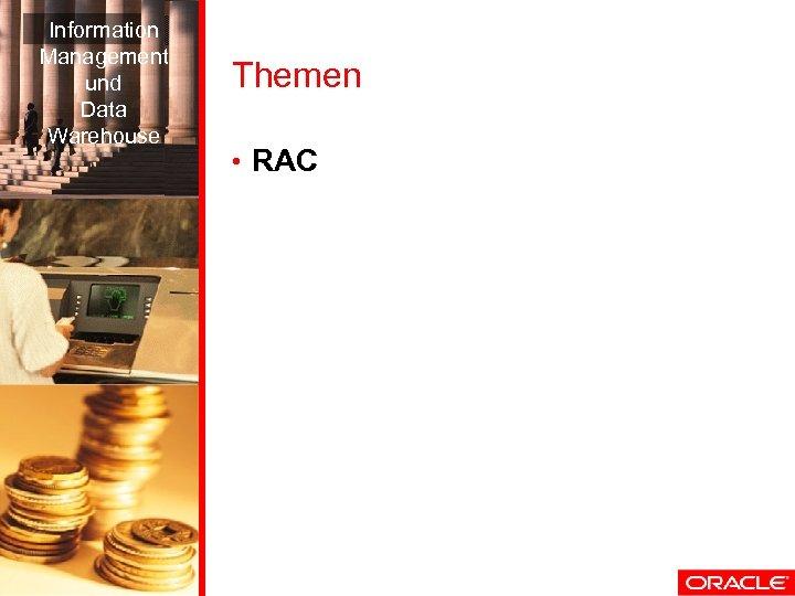 Information Management und Data Warehouse Themen • RAC
