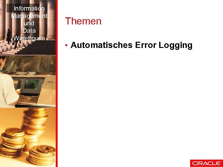 Information Management und Data Warehouse Themen • Automatisches Error Logging