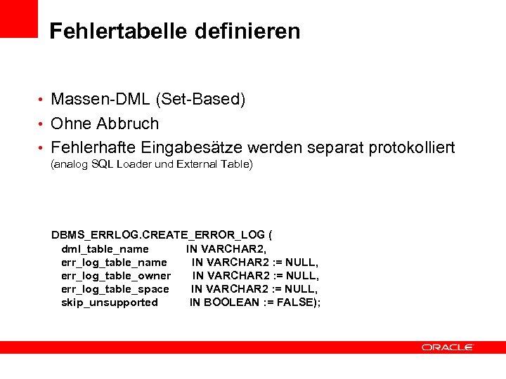 Fehlertabelle definieren • Massen-DML (Set-Based) • Ohne Abbruch • Fehlerhafte Eingabesätze werden separat protokolliert