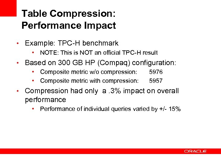 Table Compression: Performance Impact • Example: TPC-H benchmark • NOTE: This is NOT an