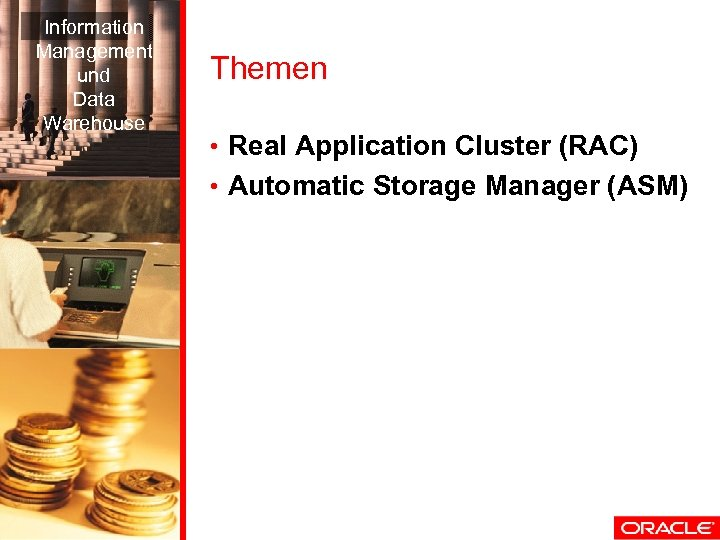 Information Management und Data Warehouse Themen • Real Application Cluster (RAC) • Automatic Storage