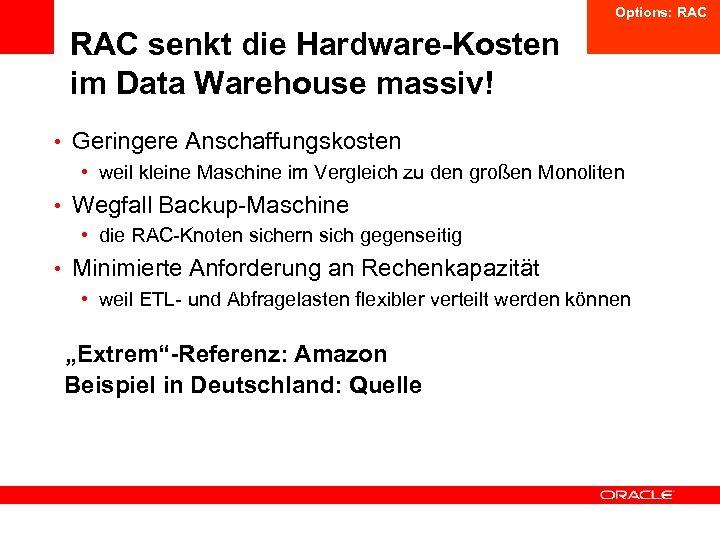 Options: RAC senkt die Hardware-Kosten im Data Warehouse massiv! • Geringere Anschaffungskosten • weil
