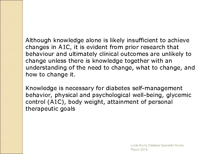 Although knowledge alone is likely insufficient to achieve changes in A 1 C, it