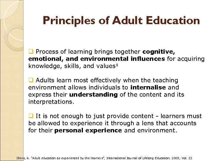 Principles of Adult Education q Process of learning brings together cognitive, emotional, and environmental