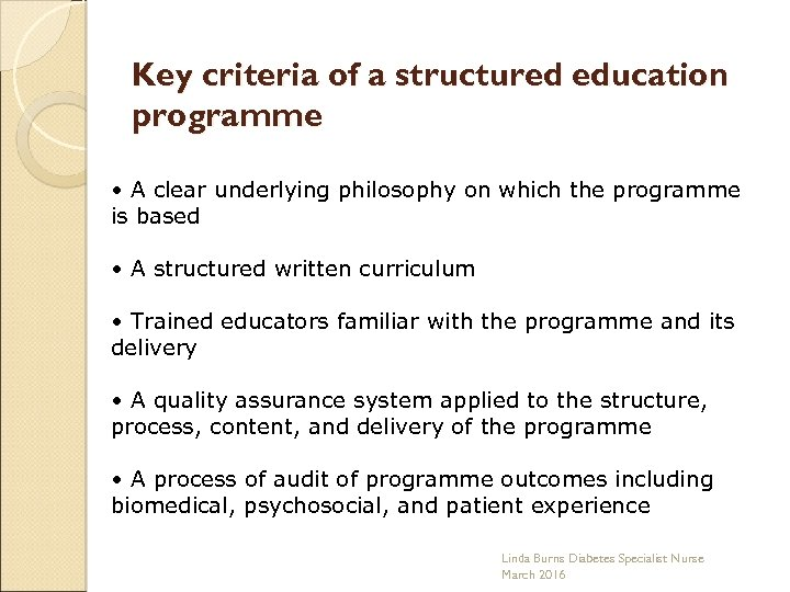 Key criteria of a structured education programme • A clear underlying philosophy on which