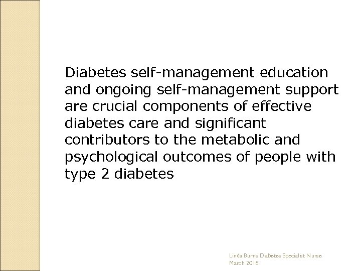 Diabetes self-management education and ongoing self-management support are crucial components of effective diabetes care