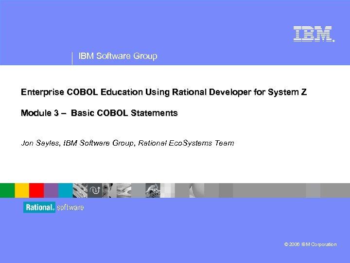 ® IBM Software Group Enterprise COBOL Education Using Rational Developer for System Z Module
