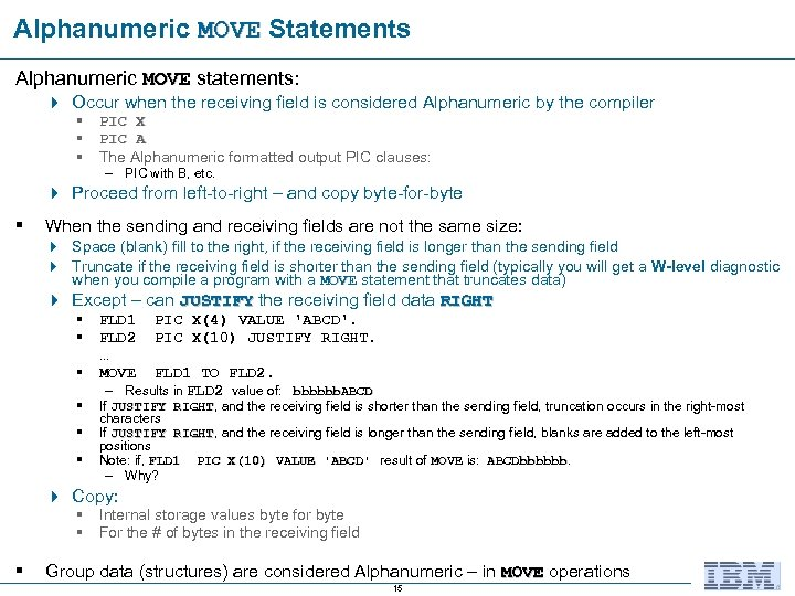 Alphanumeric MOVE Statements MOVE Alphanumeric MOVE statements: 4 Occur when the receiving field is