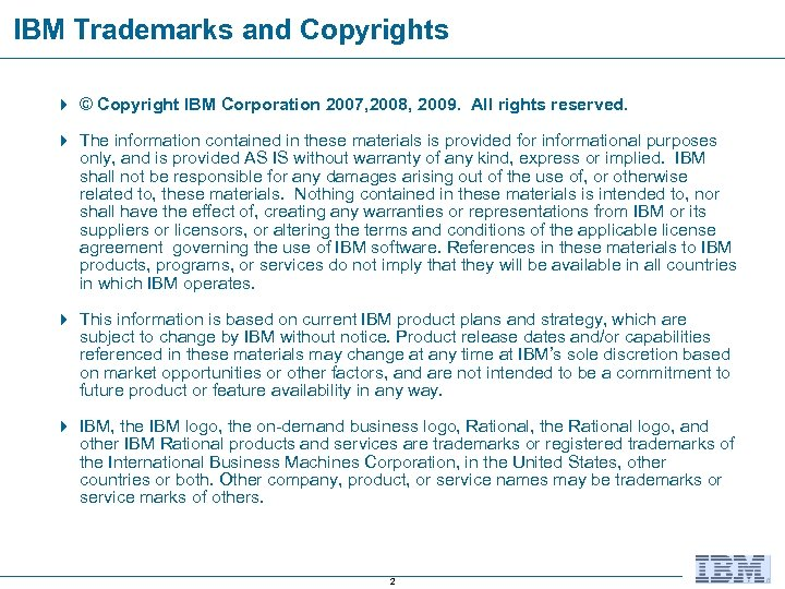 IBM Trademarks and Copyrights 4 © Copyright IBM Corporation 2007, 2008, 2009. All rights