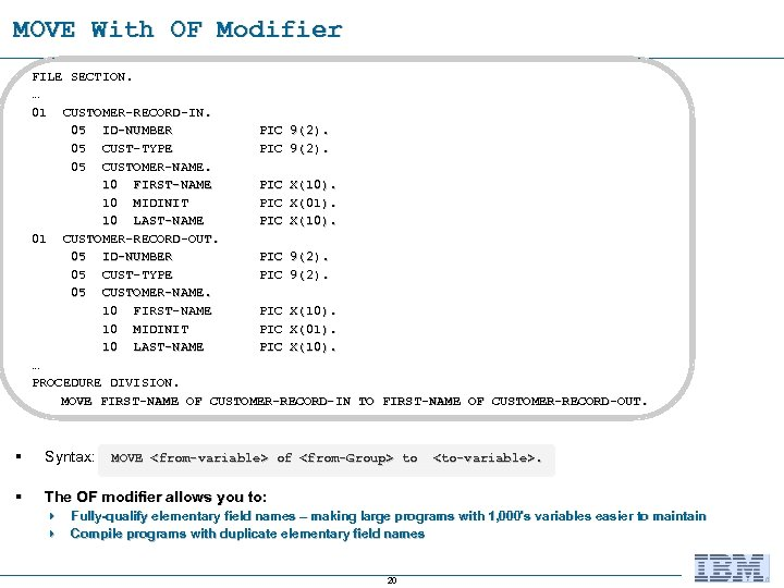 MOVE With OF Modifier FILE SECTION. … 01 CUSTOMER-RECORD-IN. 05 ID-NUMBER PIC 9(2). 05
