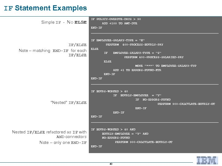 IF Statement Examples Simple IF - No ELSE IF/ELSE Note – matching END-IF for