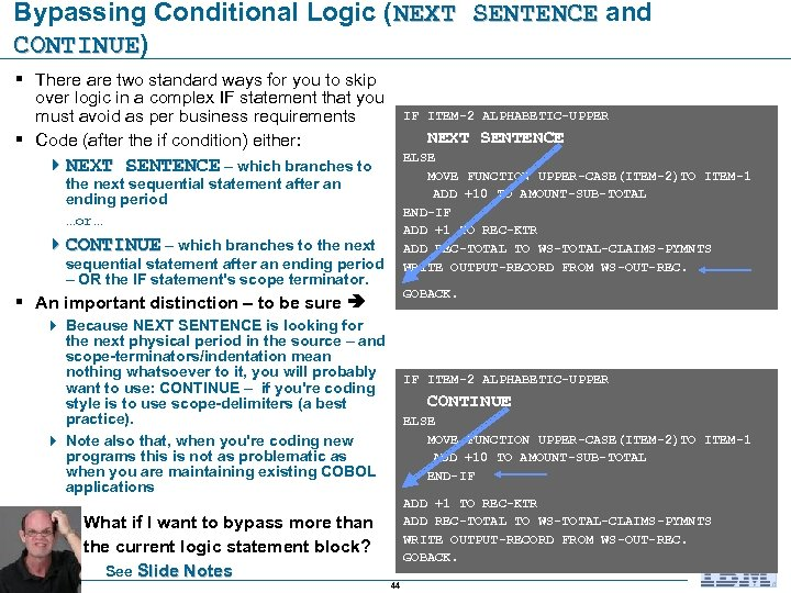 Bypassing Conditional Logic (NEXT SENTENCE and NEXT SENTENCE CONTINUE) CONTINUE § There are two