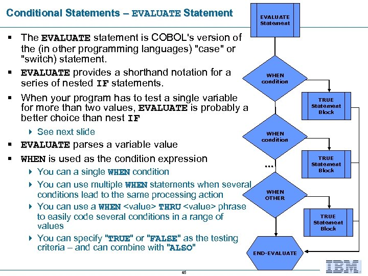 Conditional Statements – EVALUATE Statement § The EVALUATE statement is COBOL's version of the