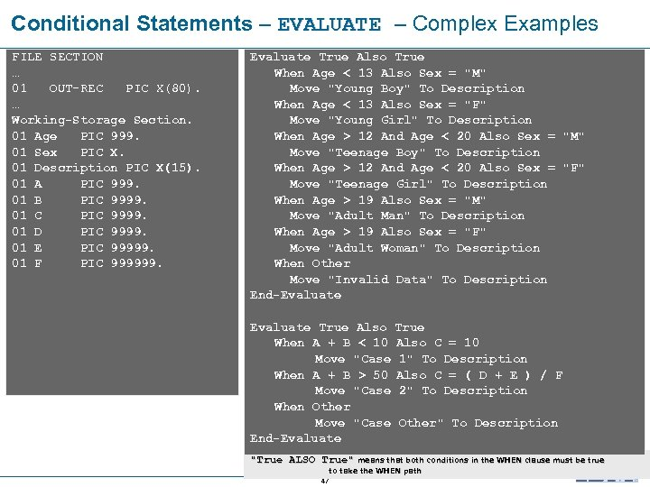 Conditional Statements – EVALUATE – Complex Examples EVALUATE FILE SECTION … 01 OUT-REC PIC
