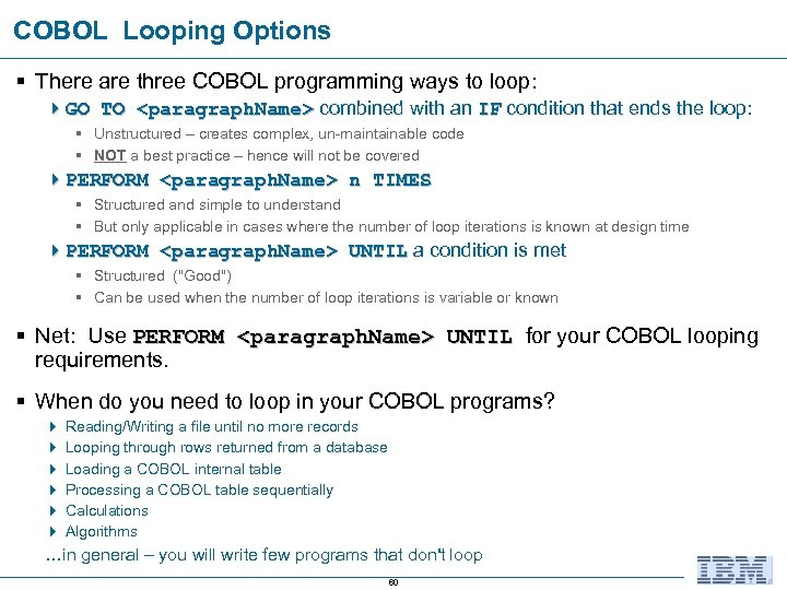 COBOL Looping Options § There are three COBOL programming ways to loop: 4 GO
