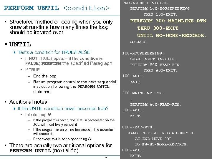 PERFORM UNTIL <condition> PROCEDURE DIVISION. PERFORM 100 -HOUSEKEEPING THRU 100 -EXIT. § Structured method