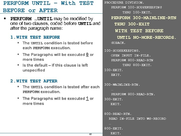 PERFORM UNTIL – With TEST BEFORE or AFTER § PERFORM …UNTIL may be modified