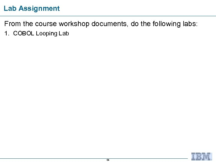 Lab Assignment From the course workshop documents, do the following labs: 1. COBOL Looping